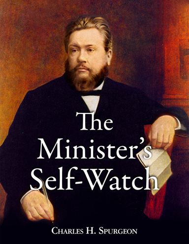 The Minister's Self Watch  by Charles Spurgeon